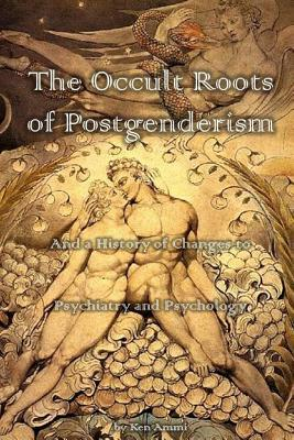 The Occult Roots of Postgenderism: And a History of Changes to Psychiatry and Psychology