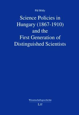Science Policies in Hungary (1867-1910) and the First Generation of Distinguished Scientists