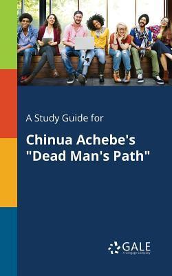 A Study Guide for Chinua Achebe's Dead Man's Path
