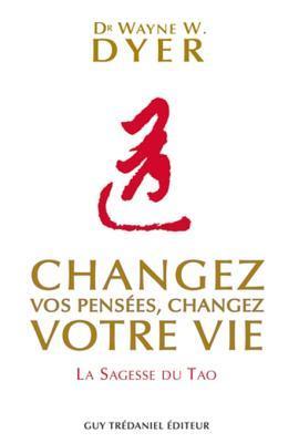 Changez Vos Pensees, Changez Votre Vie: La Sagesse Du Tao
