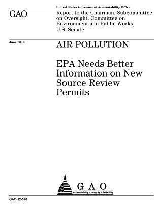 Air Pollution: EPA Needs Better Information on New Source Review Permits: Report to the Chairman, Subcommittee on Oversight, Committee on Environment and Public Works, U.S. Senate.