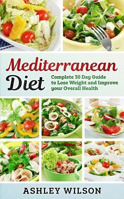 Mediterranean Diet: Complete 30 Day Guide to Lose Weight and Improve Your Overall Health