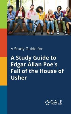 A Study Guide for a Study Guide to Edgar Allan Poe's Fall of the House of Usher