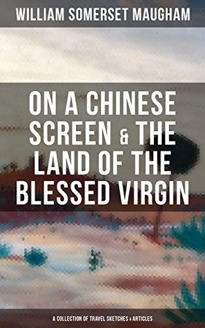 """ON A CHINESE SCREEN & THE LAND OF THE BLESSED VIRGIN (A Collection of Travel Sketches & Articles): Collection of autobiographical travel sketches and articles ... """"The Painted Veil"""" and """"Of Human Bondage"""""""