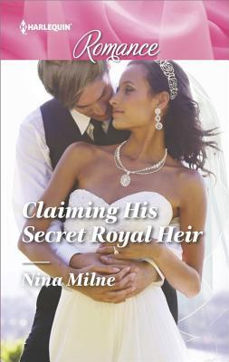 Claiming His Secret Royal Heir by Nina Milne