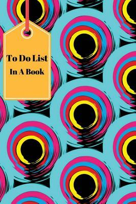 To Do List in a Book: To Do Lists: Best Time Management Book to Organized Diary Goals Record 6x9 120 Pages, Journal, Schedule, Diary Planner, to Do Lists, Daily to Do Planner for Increase Productivity - Prioritize Your Tasks More Effectively for School...