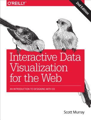 Interactive Data Visualization for the Web: An Introduction to Designing with D3 par Scott Murray