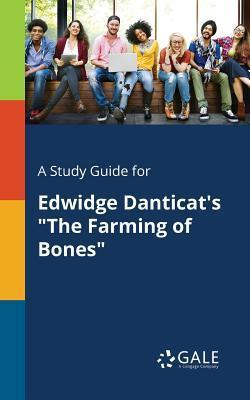 A Study Guide for Edwidge Danticat's the Farming of Bones