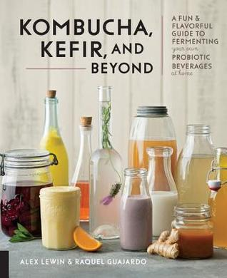 Kombucha, Kefir, and Beyond: A Fun and Flavorful Guide to Fermenting Your Own Probiotic Beverages at Home