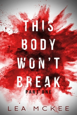 This Body Won't Break: Part 1 (O-Negative, #1.1)