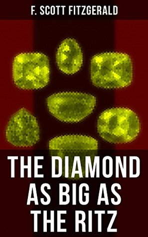 THE DIAMOND AS BIG AS THE RITZ: A Tale of the Jazz Age by the author of The Great Gatsby, The Side of Paradise, Tender Is the Night, The Beautiful and ... & The Curious Case of Benjamin Button