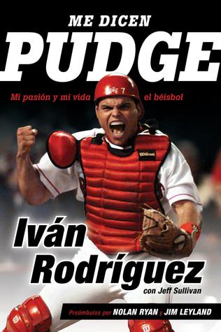 Me dicen Pudge: Mi pasión y mi vida el béisbol por Ivan Rodriguez, Jeff Sullivan