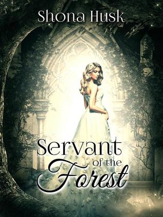 Servant of the Forest by Shona Husk