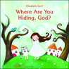 Where Are You Hiding, God? by Elisabeth Zartl