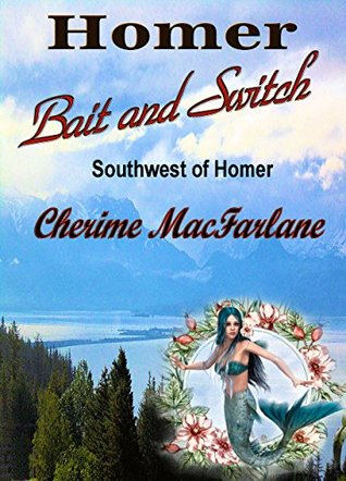 Homer Bait and Switch (Southwest of Homer #1)