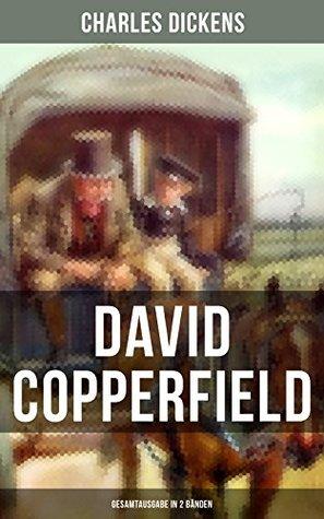 David Copperfield (Gesamtausgabe in 2 Bänden): Klassiker der Jugendliteratur - Autobiografischer Roman des Autors von Oliver Twist, Eine Geschichte aus zwei Städten und Schwere Zeiten