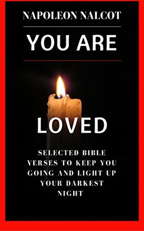 You Are Loved: Selected Bible Verses to Keep You Going and Light Up Your Darkest Night