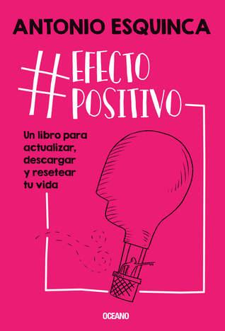 #EfectoPositivo. Un libro para actualizar, descargar y resetear tu vida