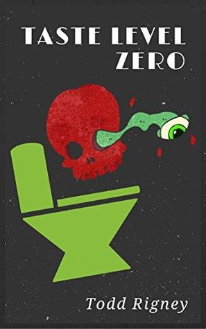 Taste Level Zero by Todd Rigney