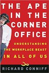 The Ape in the Corner Office by Richard Conniff