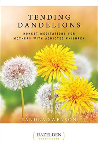Tending Dandelions: Honest Meditations for Mothers with Addicted Children (Hazelden Meditations Book 1)