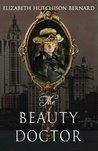 Download ebook The Beauty Doctor by Elizabeth Hutchison Bernard