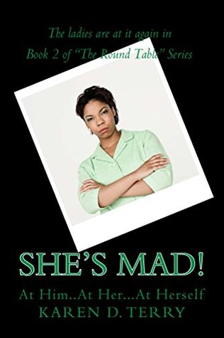 She's Mad!: At him...At her...At herself (The Round Table Series Book 2)