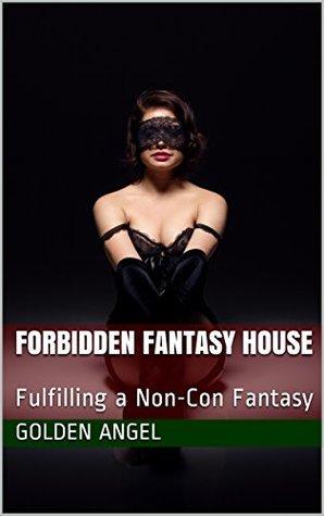 Forbidden Fantasy House: Fulfilling a Non-Con Fantasy