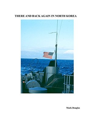 There and Back Again in North Korea (USS Hoquiam pf-5 Book 3)