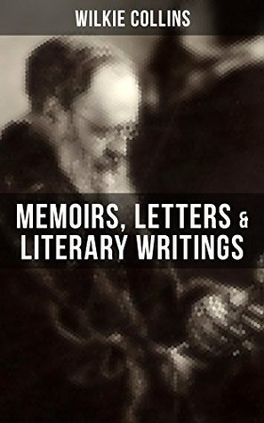 WILKIE COLLINS: Memoirs, Letters & Literary Writings: Non-Fiction Works from the English novelist, known for his mystery novels The Woman in White, No ... The Moonstone