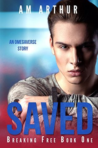 Release Day Review: Saved: An Omegaverse Story (Breaking Free #1) by A.M. Arthur