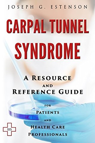 Carpal Tunnel Syndrome - A Reference Guide (BONUS DOWNLOADS) (The Hill Resource and Reference Guide Book 93)