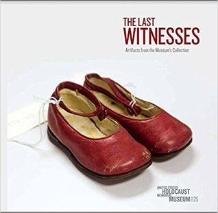 The Last Witnesses: Artifacts from the Museum's Collections