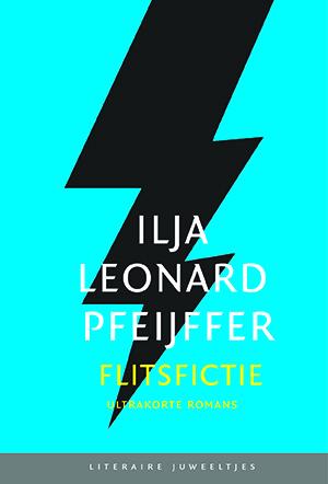 Flitsfictie by Ilja Leonard Pfeijffer