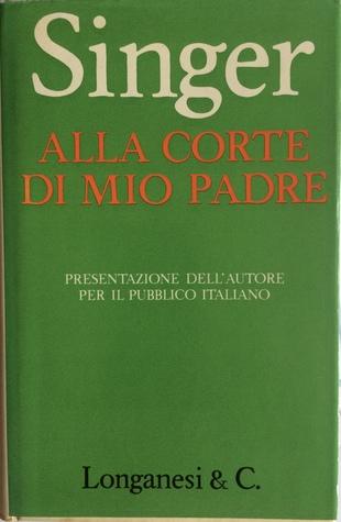 Download gratuito di Real Book 3 Alla corte di mio padre by Isaac Bashevis Singer Translator: Rosanna Pelà PDF ePub