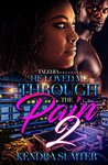 He Loved Me Through The Pain 2 by Kendra Sumter