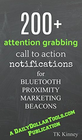 Attention grabbing call to action notifications for Bluetooth Proximity Marketing Beacons 2018 Updated Edition: A TKKinney.com Publication