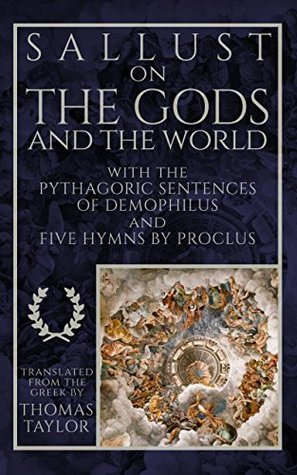 Sallust on the Gods and the World: and the Pythagoric Sentences of Demophilus and Five Hymns by Proclus