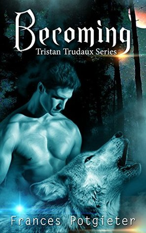 Becoming (Tristan Trudaux Series Book 1)