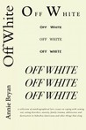 Off White by Annie Bryan