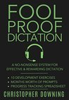 Fool Proof Dictation: A No-Nonsense System for Effective & Rewarding Dictation