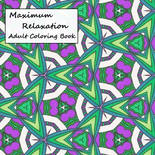 Maximum Relaxation: Adult Coloring Book