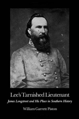 Lee's Tarnished Lieutenant:James Longstreet and his place in Southern History