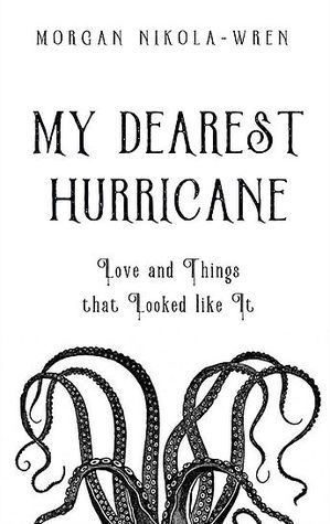 My Dearest Hurricane by Morgan Nikola-Wren