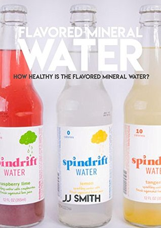 Flavored Mineral Water How Healthy Is The Flavored Mineral Water?