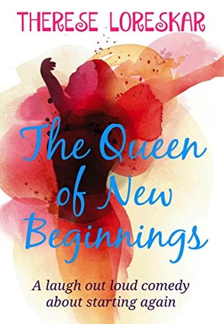 The Queen of New Beginnings: a laugh out loud comedy