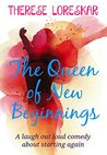 The Queen of New Beginnings by Therese Loreskar