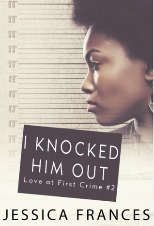 I Knocked Him Out (Love at First Crime, #2)