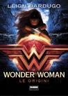 Wonder Woman. Le Origini by Leigh Bardugo