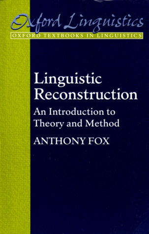 Linguistic Reconstruction: An Introduction to Theory and Method (Oxford Textbooks in Linguistics), Fox, Anthony